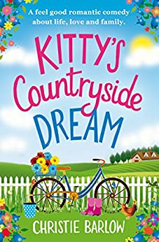 Kitty's Countryside Dream: A feel good romantic comedy about life, love and family. by [Christie Barlow]