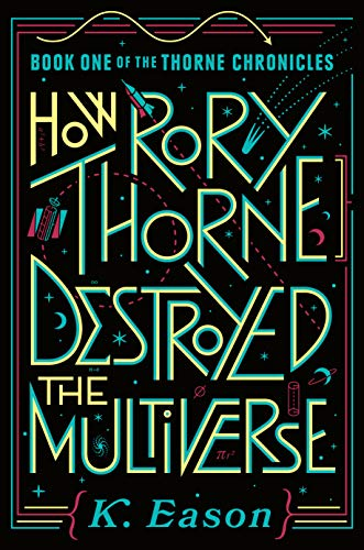 Amazon.com: How Rory Thorne Destroyed the Multiverse: Book One of the Thorne  Chronicles eBook: Eason, K.: Kindle Store