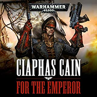 Ciaphas Cain: For the Emperor     Warhammer 40,000              By:                                                                                                                                 Sandy Mitchell                               Narrated by:                                                                                                                                 Stephen Perring                      Length: 8 hrs and 57 mins     360 ratings     Overall 4.9