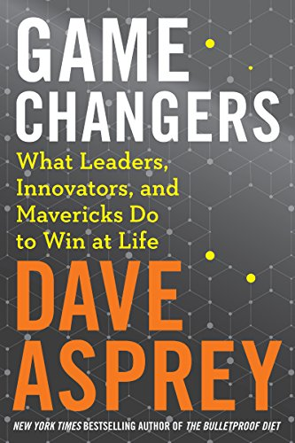 Game Changers: What Leaders, Innovators, and Mavericks Do to Win at Life (Bulletproof) (English Edition)