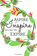 Aspire to Inspire before We Expire: Cute, Floral Motivational Notebook, Diary (110 Pages, Lined, 6