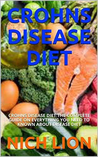 CROHNS DISEASE DIET: CROHNS DISEASE DIET:THE COMPLETE GUIDE ON EVERYTHING YOU NEED TO KNOWN ABOUT DISEASE DIET