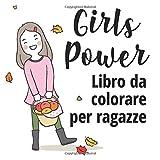 Libro da colorare per ragazze: Quaderno da colorare adolescenti e ragazze per migliorare autostima e fiducia in se stesse