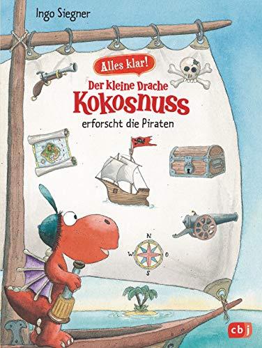 Alles klar! Der kleine Drache Kokosnuss erforscht die Piraten: Mit zahlreichen Sach- und Kokosnuss-Illustrationen (Drache-Kokosnuss-Sachbuchreihe, Band 4)