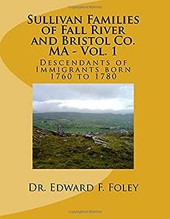 Sullivan Familes of Fall River and Bristol Co. MA - Vol. 1: Descendants of Immigrants born 1760 to 1780 (Sullivan Familes of Fall River and Bristol County Massachusetts) (Volume 1)