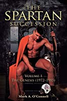 The Spartan Succession: Volume 1: The Genesis (1972-1985)