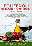 Polifenoli, Dieta Sirt e Gene Magro: Principi di Epigenetica per un Dimagrimento Salutare con Guida Completa alla Dieta Sirt, Ricette e Piano Alimentare per attivare il Gene Magro