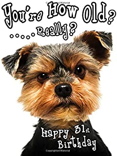 Happy 31st Birthday: You're How Old? Get a Giggle and a Smile when You Give this Funny Dog Birthday Book, that Can be Used as a Journal or Notebook, as a Gift.  Way Better than a Birthday Card!