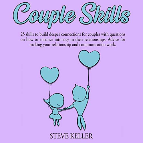 Couple Skills: 25 Skills to Build Deeper Connections for Couples with Questions on How to Enhance Intimacy in Their Relationships audiobook cover art