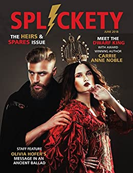 Splickety Magazine June 2018: Heirs & Spares by [Carrie Anne Noble, Olivia Hofer, Jane Hammer, Lauren Hildebrand, Andrew Winch, Ben Wolf]