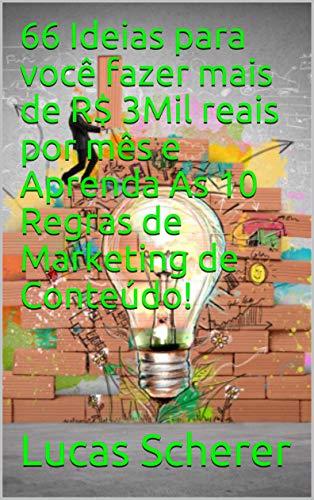66 Ideias para você fazer mais de R$ 3Mil reais por mês e Aprenda As 10 Regras de Marketing de Conteúdo!
