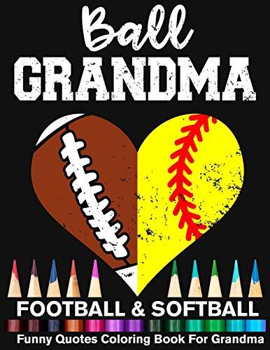 Ball Grandma Football Softball Funny Quotes Coloring Book For Grandma: Football Grandma And Softball Grandma Heart Mandala Adult Coloring Book