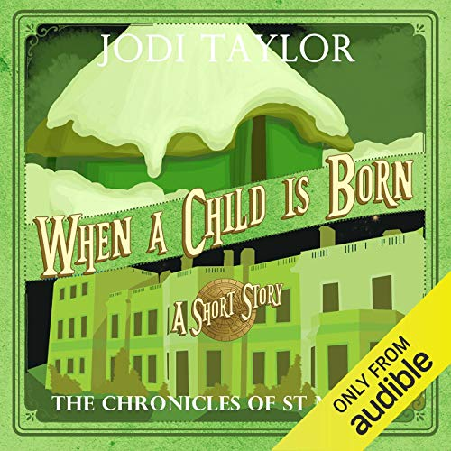When a Child Is Born     A Chronicles of St. Mary's Short Story              Written by:                                                                                                                                 Jodi Taylor                               Narrated by:                                                                                                                                 Zara Ramm                      Length: 32 mins     15 ratings     Overall 4.8