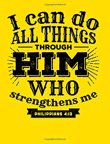 I can do all things through him who strengthends me Philippians 4:13: An elegant 110-page 7.44''x 9.69'' Wide Ruled Lined Composition Notebook for Christians - With Yellow Background