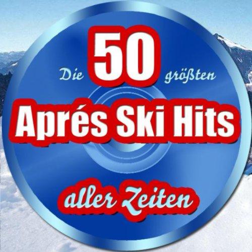 Die 50 größten après Ski Hits aller Zeiten