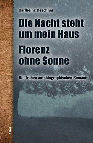 Die frühen autobiographischen Romane: Die Nacht steht um mein Haus / Florenz ohne Sonne