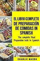El Libro Completo De Preparación De Comidas In Spanish/ The Complete Meal Preparation book In Spanish (Spanish Edition)