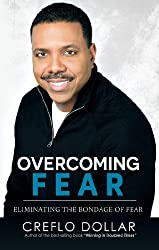 Overcoming Fear: Eliminating the Bondage of Fear by Creflo Dollar
