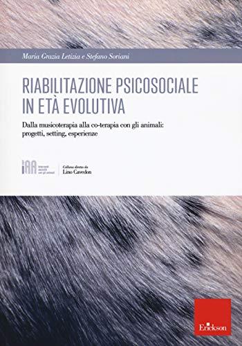Riabilitazione psicosociale in età evolutiva. Dalla musicoterapia alla co-terapia con gli animali: progetti setting, esperienze