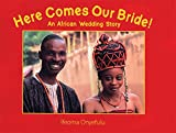 Here Comes Our Bride!: An African Wedding Story - Ifeoma Onyefulu