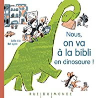 Nous, on va à la bibli en dinosaure ! par Bei Lynn