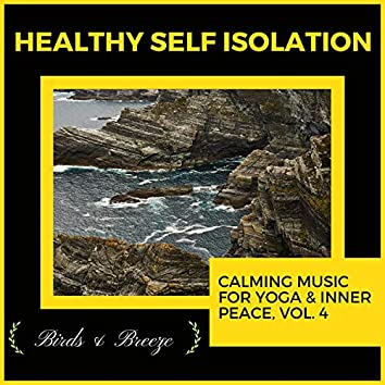 Healthy Self Isolation - Calming Music For Yoga & Inner Peace, Vol. 4