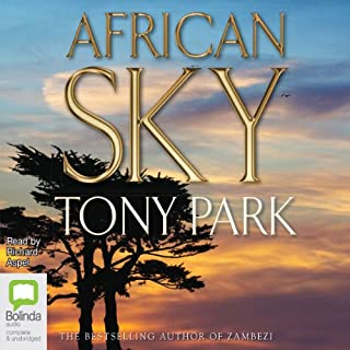 African Sky                   By:                                                                                                                                 Tony Park                               Narrated by:                                                                                                                                 Richard Aspel                      Length: 15 hrs and 46 mins     11 ratings     Overall 4.5