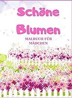 Schoene Blumen: MALBUCH FUeR MAeDCHEN, Das grosse Blumen und Garten Ausmalbuch mit Motiven zum Ausmalen