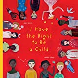 Image: I Have the Right to Be a Child | Hardcover: 48 pages | by Alain Serres (Author), Aurelia Fronty (Illustrator), Helen Mixter (Translator). Publisher: Groundwood Books (May 22, 2012)