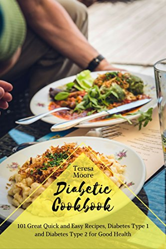 Diabetic Cookbook 101 Great Quick And Easy Recipes Diabetes Type 1 And Diabetes Type 2 For Good Health Kindle