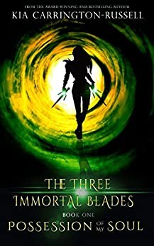 Possession Of My Soul (The Three Immortal Blades Book 1) by [Kia Carrington-Russell]