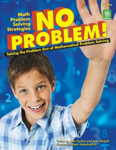 No Problem! Taking the Problem Out of Mathematical Problem Solving, Grades 4-6