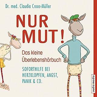 Nur Mut - Das kleine Überlebenshörbuch: Soforthilfe bei Herzklopfen, Angst, Panik & Co. Titelbild