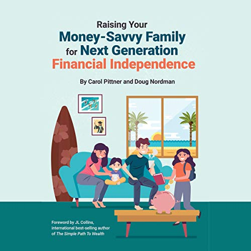 Raising Your Money-Savvy Family for Next Generation Financial Independence Audiobook By Carol Pittner, Doug Nordman cover art