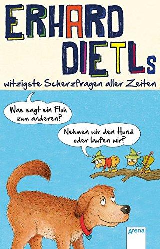 Was sagt ein Floh zum anderen?: Erhard Dietls witzigste Scherzfragen aller Zeiten