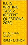 Ielts writing task 2 (recent questions-2020): Idp & british council (English Edition)