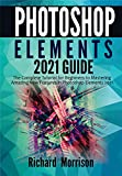 Photoshop Elements 2021 Guide: The Complete Tutorial for Beginners to Mastering Amazing New Features in Photoshop Elements 2021 (English Edition)