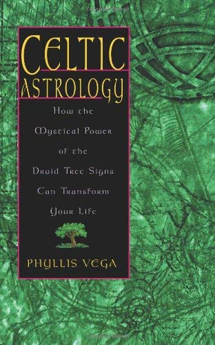 Celtic Astrology: How the Mystical Power of the Druid Tree Signs Can Transform Your Life