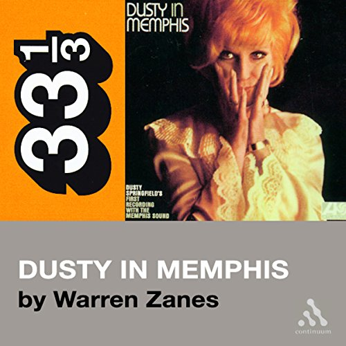 Dusty Springfield's Dusty in Memphis (33 1/3 Series)                    By:                                                                                                                                 Warren Zanes                               Narrated by:                                                                                                                                 Jay Snyder                      Length: 3 hrs and 1 min     12 ratings     Overall 3.1
