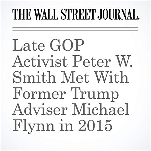 Late GOP Activist Peter W. Smith Met With Former Trump Adviser Michael Flynn in 2015 audiobook cover art