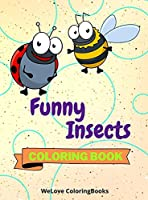 Funny Insects Coloring Book: Cute Insects Coloring Book Adorable Insects Coloring Pages for Kids 25 Incredibly Cute and Lovable Insects