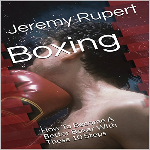 Boxing: How to Become a Better Boxer with These 10 Steps audiobook cover art