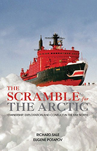 Book: The Scramble for the Arctic - Ownership, Exploitation and Conflict in the Far North by Richard Sale, Eugene Potapov