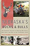 Nebraska s Bucks and Bulls: The Greatest Stories of Hunting Whitetail, Mule Deer, and Elk in the Cornhusker State