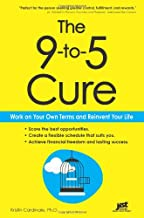 The 9-to-5 Cure: Work on Your Own Terms and Reinvent Your Life
