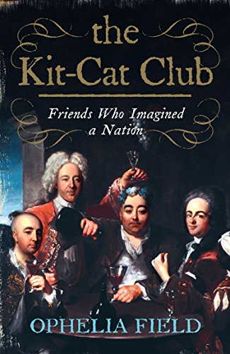 The Kit-Cat Club: Friends Who Imagined a Nation (English Edition)