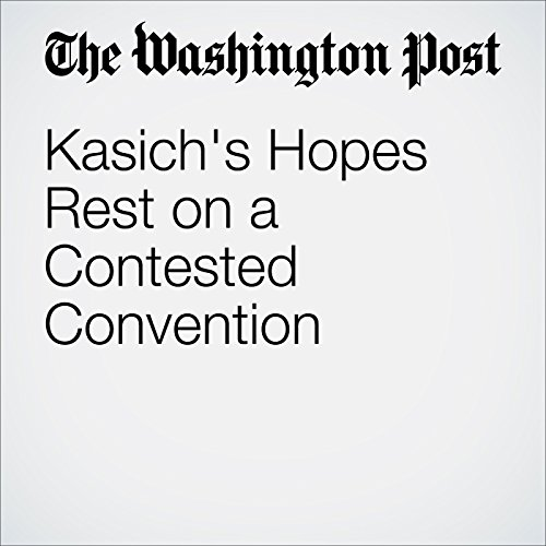 Kasich's Hopes Rest on a Contested Convention audiobook cover art