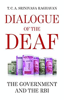 Dialogue of the Deaf: The Government and the RBI by [T.C.A. Srinivasa Raghavan]