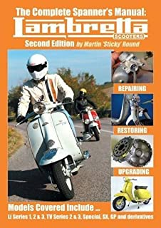 The Complete Spanner's Manual: Lambretta Scooters by Martin 'Sticky' Round (2010-07-30)