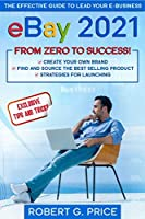 eBay 2021: The Effective Guide to Lead Your E-Business from Zero to Success